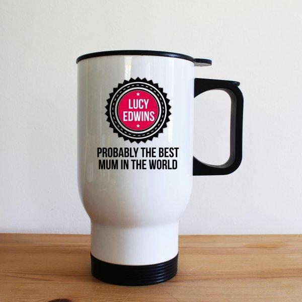 Personalised Probably The Best Mum Travel Mug